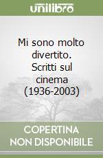 Mi sono molto divertito. Scritti sul cinema (1936-2003) libro di Ingrao Pietro