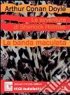 Le avventure di Sherlock Holmes. La banda maculata. Audiolibro. CD Audio libro