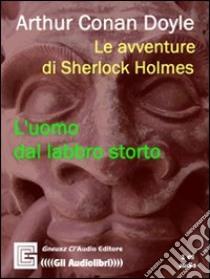 Le avventure di Sherlock Holmes. L'uomo dal labbro storto. Audiolibro. CD Audio  di Doyle Arthur Conan