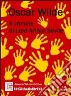 Il crimine di Lord Arthur Savile. Audiolibro. CD Audio libro