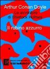 Le avventure di Sherlock Holmes. Il rubino azzurro. Audiolibro. CD Audio libro