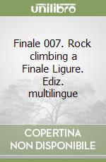 Finale 007. Rock climbing a Finale Ligure. Ediz. multilingue libro di Gallo Andrea