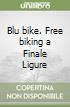Blu bike. Free biking a Finale Ligure