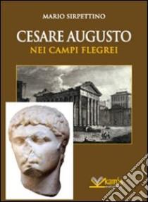 Cesare Augusto nei campi Flegrei libro di Sirpettino Mario