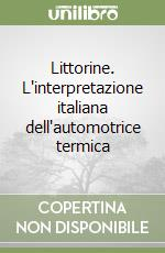 Littorine. L'interpretazione italiana dell'automotrice termica libro di Maggi Stefano - Turchi G. Guido - Cruciani Marcello