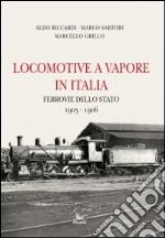 Locomotive a vapore in Italia. Ferrovie dello Stato 1905-1906. Ediz. multilingue libro