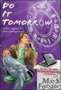 Do it tomorrow. Fallo domani... e altri segreti del «time management» libro di Forster Mark