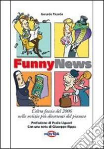 Funny news. L'altra faccia del 2006 nelle notizie più divertenti del pianeta libro di Picardo Gerardo