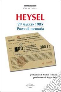 Heysel 29 maggio 1985. Prove di memoria libro di Targia Emilio