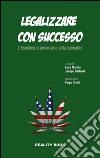 Legalizzare con successo. L'esperienza americana sulla cannabis libro