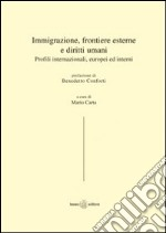 Immigrazione, frontiere esterne e diritti umani. Profili internazionali, europei ed interni libro