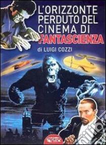 L'orizzonte perduto del cinema di fantascienza (1930-1939) (3) libro di Cozzi Luigi