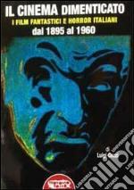 Il cinema dimenticato. I film fantastici e horror italiani dal 1895 al 1960 libro