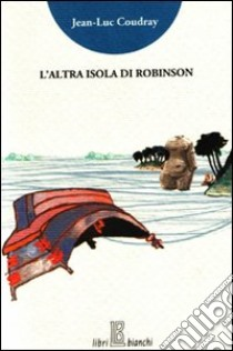 L'altra isola di Robinson libro di Coudray Jean-Luc