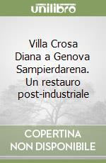 Villa Crosa Diana a Genova Sampierdarena. Un restauro post-industriale libro di Bozzo G. (cur.)