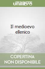 Il medioevo ellenico libro di Rizzuti Luciano