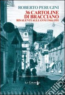 Trentasei cartoline di Bracciano risalenti agli anni 1944-1951 libro di Perugini Roberto