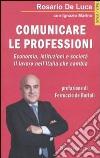 Comunicare le professioni. Economia, istituzioni e società. Il lavoro nell'Italia che cambia libro