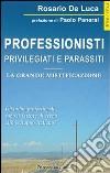 Professionisti privilegiati e parassiti. La grande mistificazione libro