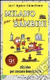 Milano per i tuoi bambini. 265 idee per crescere bene in città libro