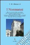I Normanni. Mille anni di memorie storiche e genealogiche della prima dinastia normanna nell'Italia meridionale (1030-1160)... libro