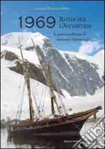 1969 rotta per l'Antartide. La prima spedizione di Giovanni Ajmone-Cat libro di Russo F. (cur.)