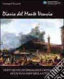 Diario del monte Vesuvio. Venti secoli di immagini e cronache di un vulcano nella città libro di Ricciardi Giovanni P.