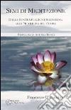 Semi di meditazione. Dalla contemplazione silenziosa alla preghiera del cuore
