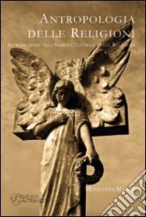 Antropologia delle religioni. Introduzione alla storia culturale delle religioni libro di Menicocci Marco