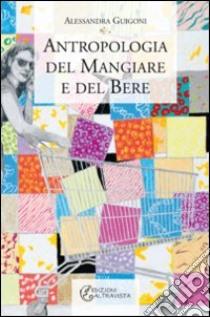 Antropologia del mangiare e del bere libro di Guigoni Alessandra