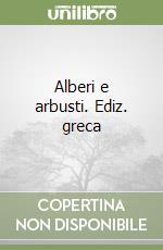 Alberi e arbusti. Ediz. greca libro