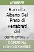 Raccolta Alberto Del Prato di vertebrati del parmense. Con CD-ROM