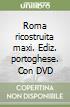 Roma ricostruita maxi. Ediz. portoghese. Con DVD libro