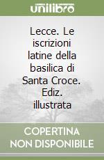 Lecce. Le iscrizioni latine della basilica di Santa Croce libro di De Marco Mario