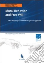 Moral behavior and free will. A neurobiological and philosophical approach libro