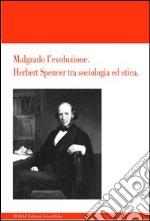 Malgrado l'evoluzione. Herbert Spencer tra sociologia ed etica libro