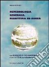 Meteorologia generale, marittima ed aerea. Con CD-ROM
