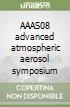 AAAS08 advanced atmospheric aerosol symposium