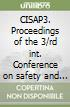 CISAP3. Proceedings of the 3/rd int. Conference on safety and environmental in process industry