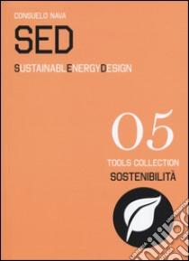 SED. Sustainable Energy Design. Ediz. italiana e inglese libro di Nava Consuelo