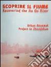 Scoprire il fiume. Recovering the Jiu Qu River. Ediz. italiana e inglese libro