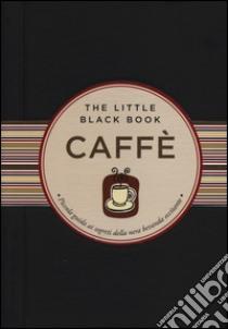 Caffè. Piccola guida ai segreti della nera bevanda eccitante libro di Berman Karen
