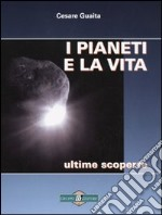 I pianeti e la vita. Ultime scoperte libro di Guaita Cesare