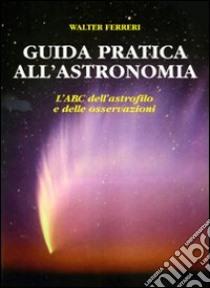 Guida pratica all'astronomia libro di Ferreri Walter