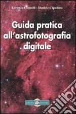 Guida pratica all'astrofotografia digitale libro