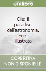 Cile: il paradiso dell'astronomia libro di Guaita Cesare - Guaita Lucia