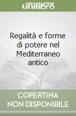 Regalità e forme di potere nel Mediterraneo antico libro