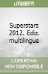 Superstars 2012. Ediz. multilingue