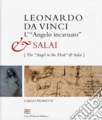 Leonardo da Vinci. L'«angelo incarnato» e Salai-Leonardo da Vinci. The «angel in the flesh» and Salai libro di Pedretti Carlo