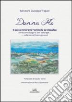 Donna Flo. Il parco minerario Floristella-Grottacalda un racconto lungo 14 anni 1984-1998... nelle terre di Castrogiovanni